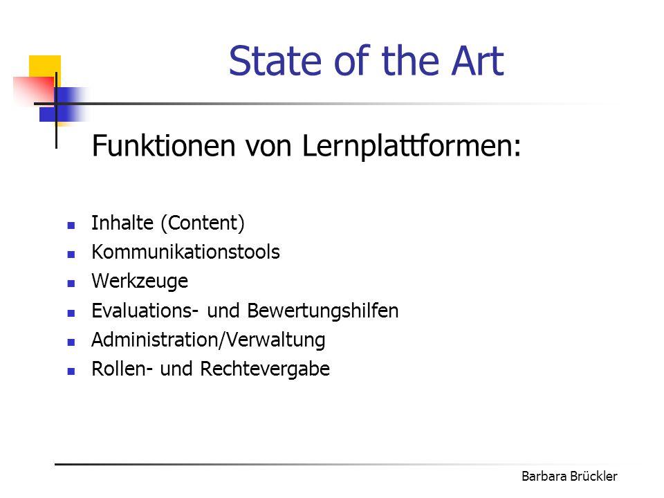 Barbara Brückler State of the Art Funktionen von Lernplattformen: Inhalte (Content) Kommunikationstools Werkzeuge Evaluations- und Bewertungshilfen Administration/Verwaltung Rollen- und Rechtevergabe