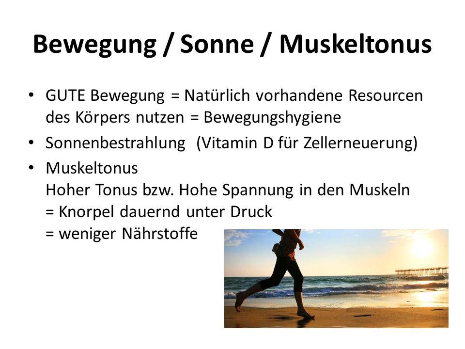 Bewegung / Sonne / Muskeltonus GUTE Bewegung = Natürlich vorhandene Resourcen des Körpers nutzen = Bewegungshygiene Sonnenbestrahlung (Vitamin D für Z