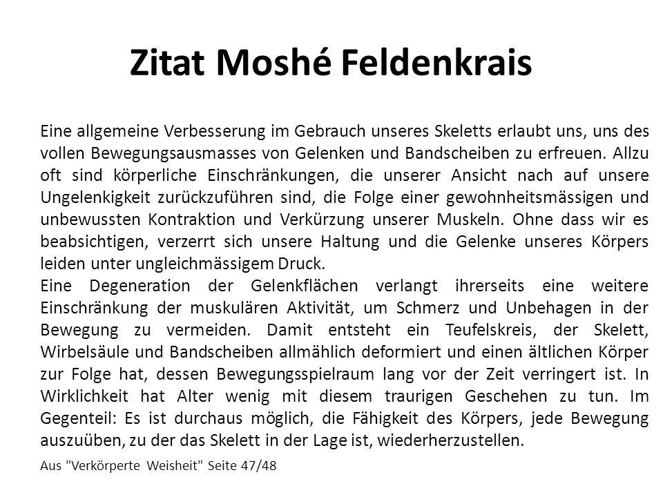 Zitat Moshé Feldenkrais Eine allgemeine Verbesserung im Gebrauch unseres Skeletts erlaubt uns, uns des vollen Bewegungsausmasses von Gelenken und Band