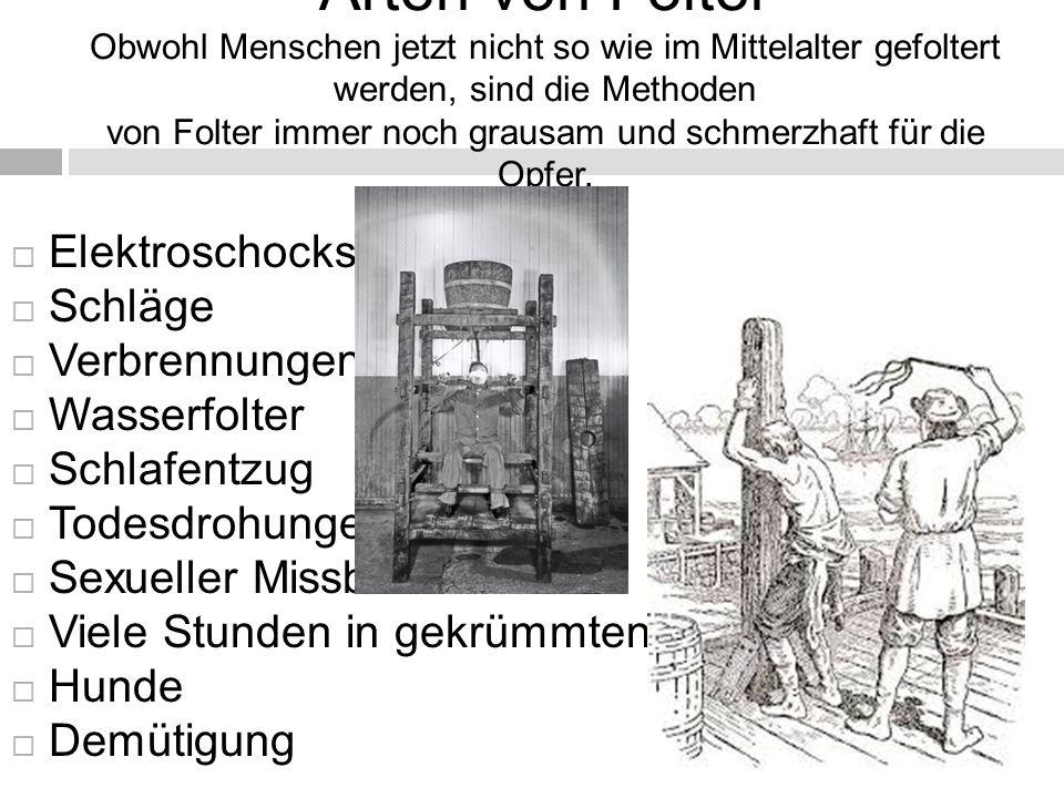 Arten von Folter Obwohl Menschen jetzt nicht so wie im Mittelalter gefoltert werden, sind die Methoden von Folter immer noch grausam und schmerzhaft f