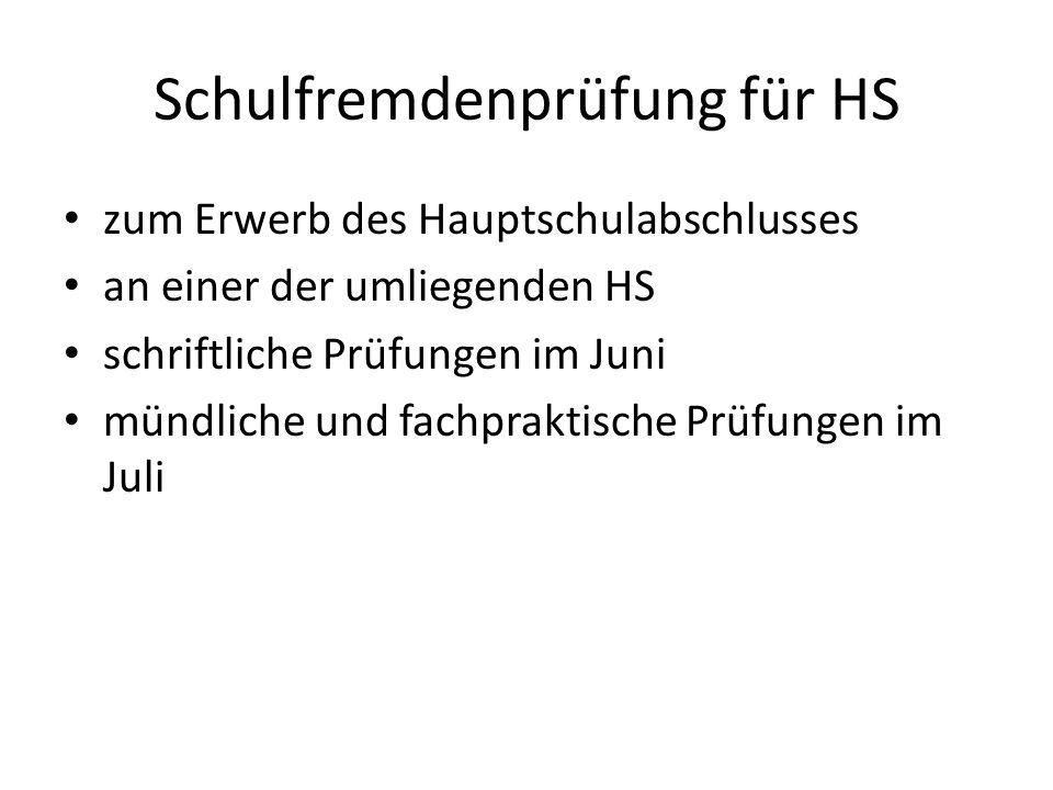 Schulfremdenprüfung für HS zum Erwerb des Hauptschulabschlusses an einer der umliegenden HS schriftliche Prüfungen im Juni mündliche und fachpraktisch