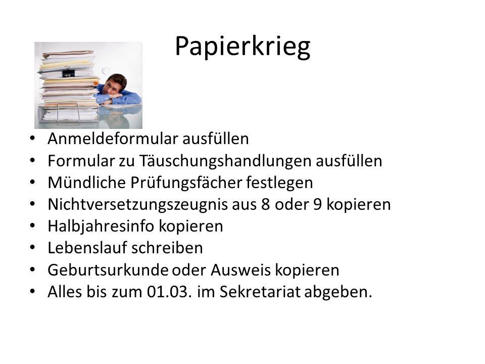 Papierkrieg Anmeldeformular ausfüllen Formular zu Täuschungshandlungen ausfüllen Mündliche Prüfungsfächer festlegen Nichtversetzungszeugnis aus 8 oder