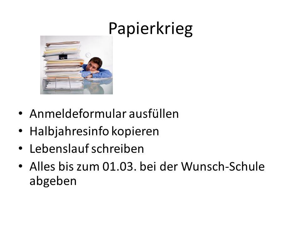 Papierkrieg Anmeldeformular ausfüllen Halbjahresinfo kopieren Lebenslauf schreiben Alles bis zum 01.03. bei der Wunsch-Schule abgeben
