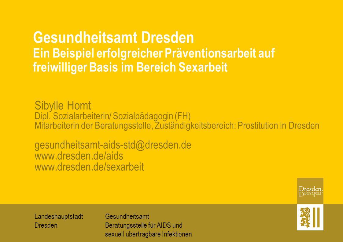 Gesundheitsamt Beratungsstelle für AIDS und sexuell übertragbare Infektionen Landeshauptstadt Dresden Sibylle Homt Dipl. Sozialarbeiterin/ Sozialpädag