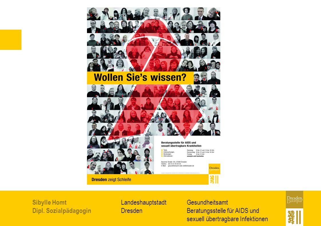 Gesundheitsamt Beratungsstelle für AIDS und sexuell übertragbare Infektionen Landeshauptstadt Dresden Sibylle Homt Dipl. Sozialpädagogin