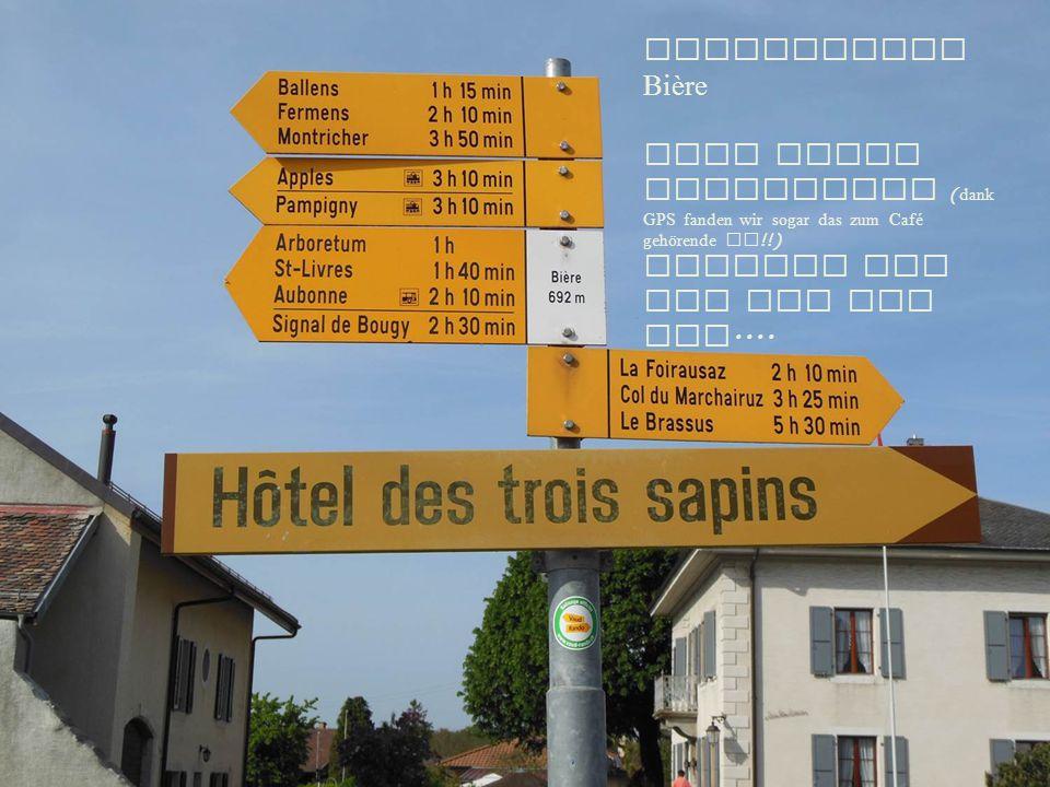 Ausgangsort Bière Nach einem Kaffeehalt ( dank GPS fanden wir sogar das zum Café gehörende WC !!) machten wir uns auf den Weg....