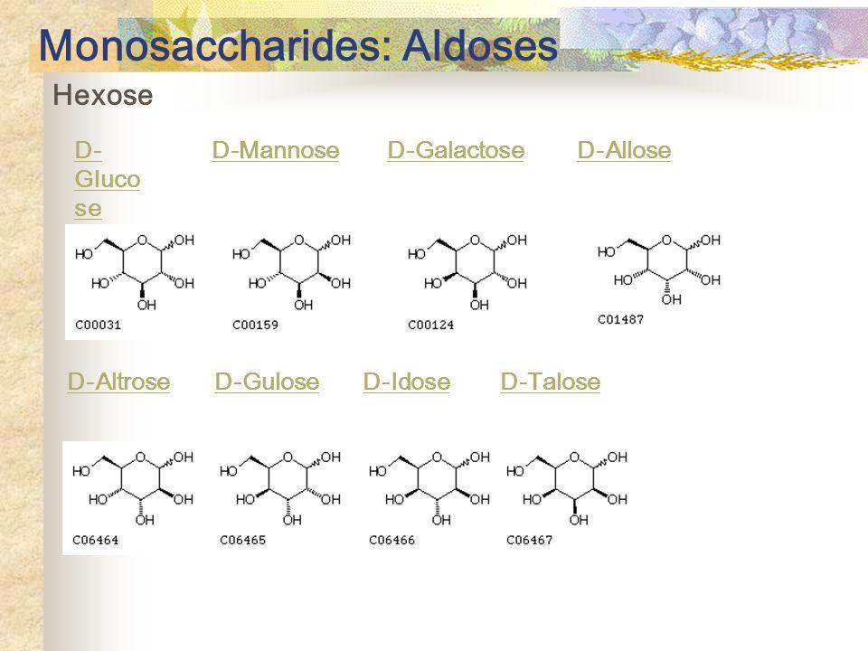 Hexose D- Gluco se D-Mannose D-Galactose D-Allose D-Altrose D-Gulose D-Idose D-Talose Monosaccharides: Aldoses
