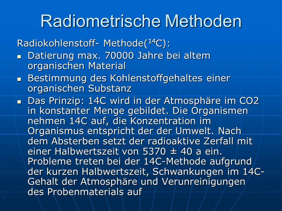 Radiometrische Methoden Radiokohlenstoff- Methode( 14 C): Datierung max.