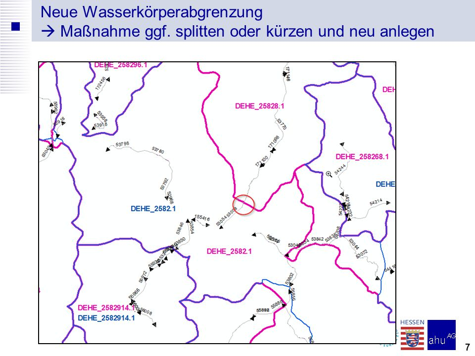 Neue Wasserkörperabgrenzung  Maßnahme ggf. splitten oder kürzen und neu anlegen 7