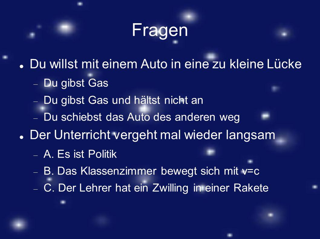 Fragen Du willst mit einem Auto in eine zu kleine Lücke  Du gibst Gas  Du gibst Gas und hältst nicht an  Du schiebst das Auto des anderen weg Der U
