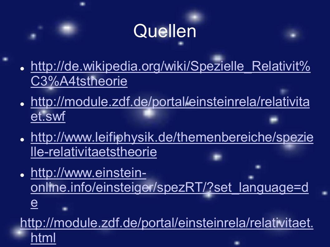 Quellen http://de.wikipedia.org/wiki/Spezielle_Relativit% C3%A4tstheorie http://de.wikipedia.org/wiki/Spezielle_Relativit% C3%A4tstheorie http://modul