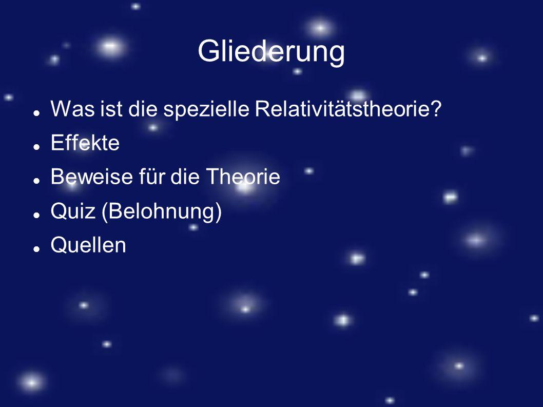 Gliederung Was ist die spezielle Relativitätstheorie? Effekte Beweise für die Theorie Quiz (Belohnung) Quellen