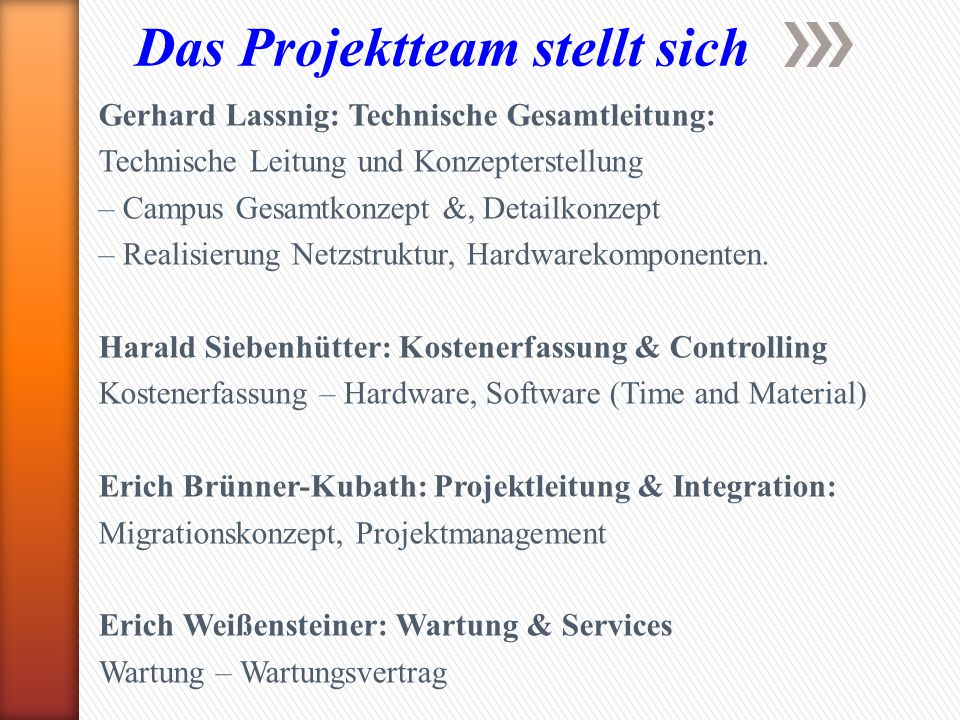 Das Projektteam stellt sich Gerhard Lassnig: Technische Gesamtleitung: Technische Leitung und Konzepterstellung – Campus Gesamtkonzept &, Detailkonzep