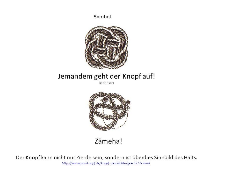 Symbol Jemandem geht der Knopf auf! Redensart Der Knopf kann nicht nur Zierde sein, sondern ist überdies Sinnbild des Halts. http://www.paulknopf.de/k