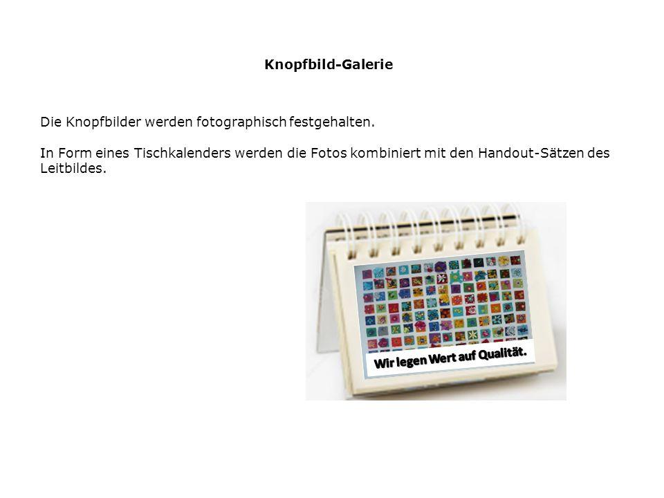 Knopfbild-Galerie Die Knopfbilder werden fotographisch festgehalten. In Form eines Tischkalenders werden die Fotos kombiniert mit den Handout-Sätzen d