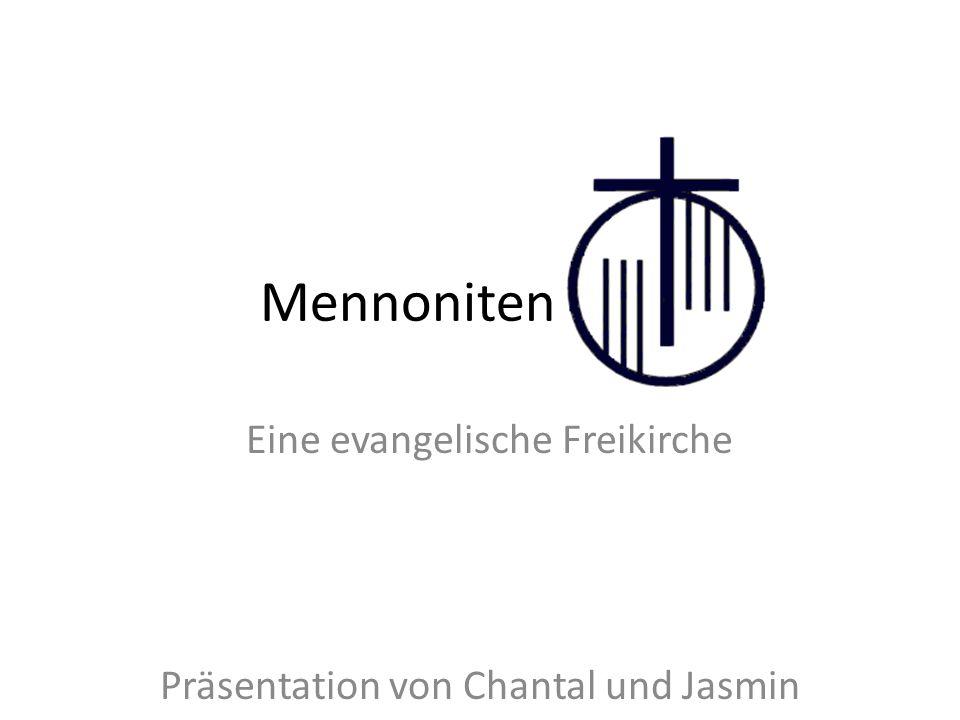 Mennoniten Eine evangelische Freikirche Präsentation von Chantal und Jasmin