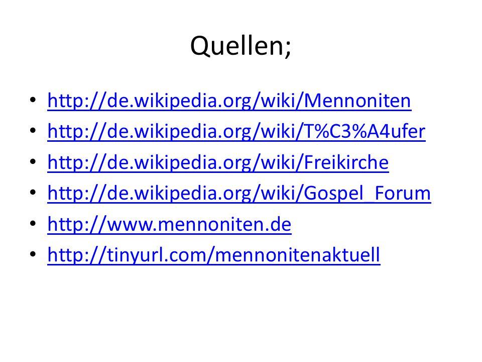 Quellen; http://de.wikipedia.org/wiki/Mennoniten http://de.wikipedia.org/wiki/T%C3%A4ufer http://de.wikipedia.org/wiki/Freikirche http://de.wikipedia.org/wiki/Gospel_Forum http://www.mennoniten.de http://tinyurl.com/mennonitenaktuell