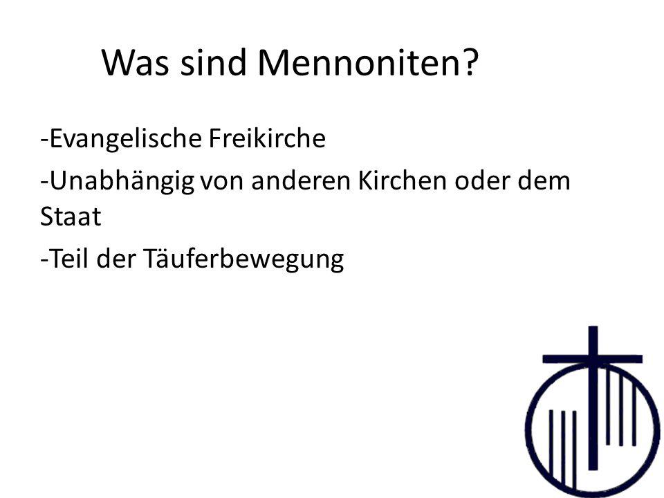 Was sind Mennoniten? -Evangelische Freikirche -Unabhängig von anderen Kirchen oder dem Staat -Teil der Täuferbewegung