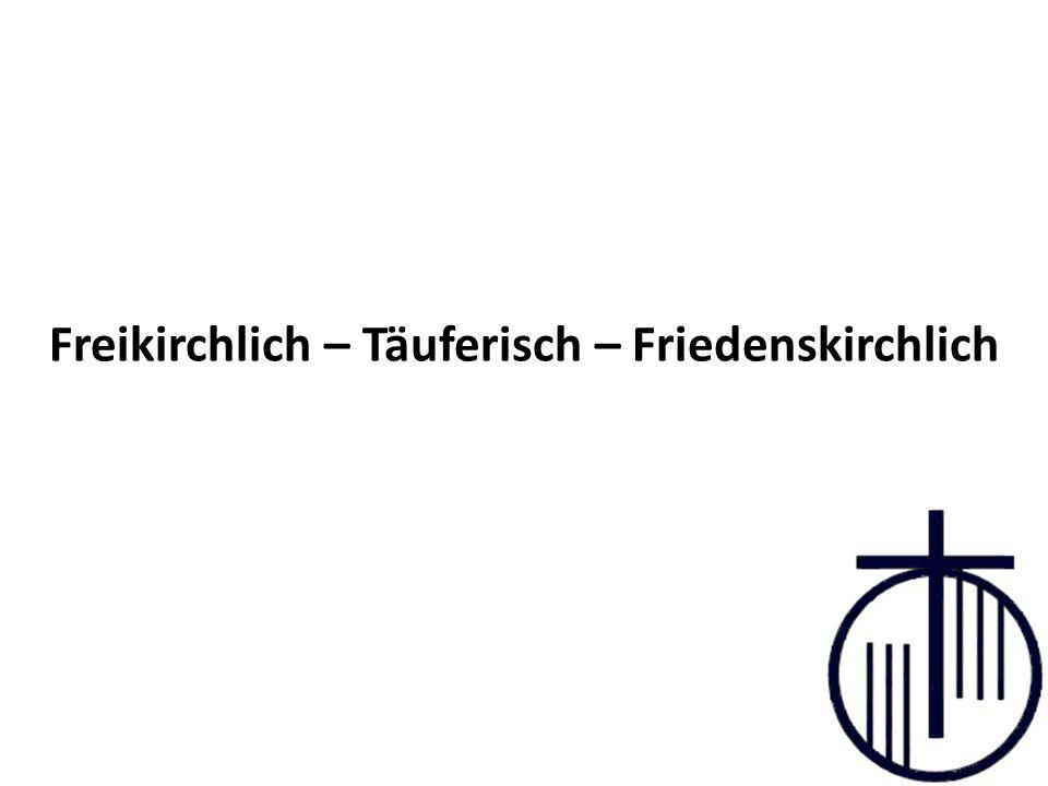 Freikirchlich – Täuferisch – Friedenskirchlich