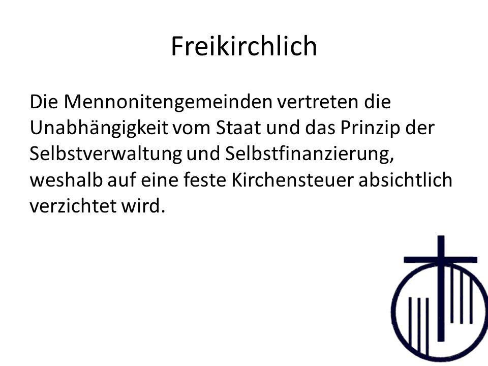 Freikirchlich Die Mennonitengemeinden vertreten die Unabhängigkeit vom Staat und das Prinzip der Selbstverwaltung und Selbstfinanzierung, weshalb auf eine feste Kirchensteuer absichtlich verzichtet wird.