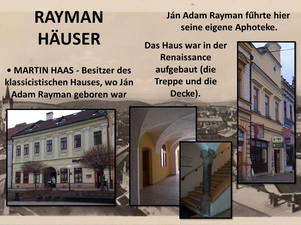 RAYMAN HÄUSER MARTIN HAAS - Besitzer des klassicistischen Hauses, wo Ján Adam Rayman geboren war Ján Adam Rayman fűhrte hier seine eigene Aphoteke.