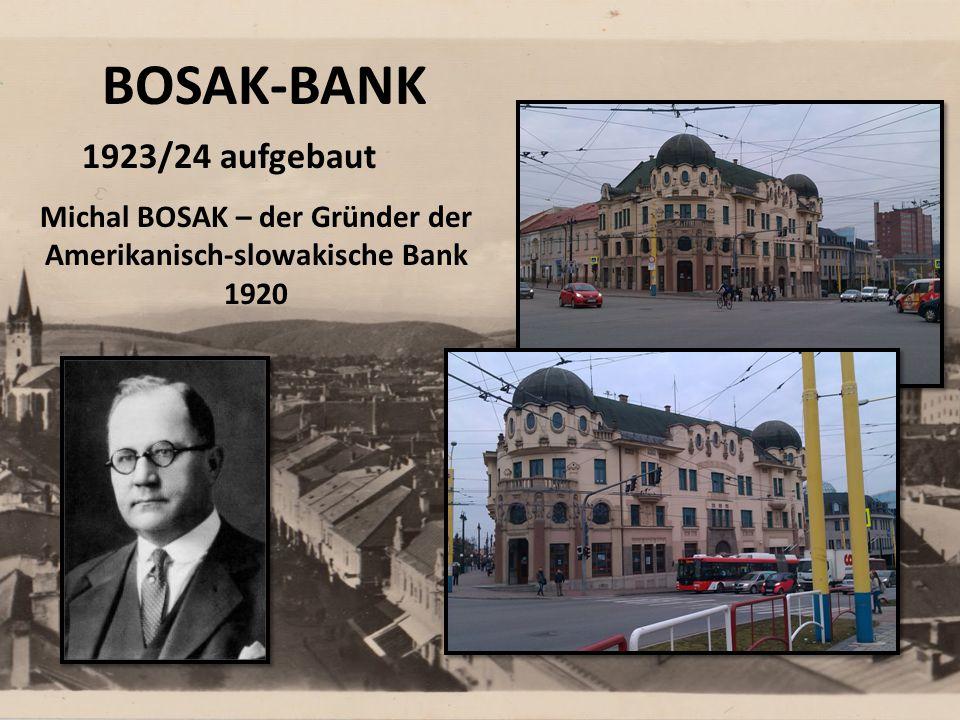 BOSAK-BANK 1923/24 aufgebaut Michal BOSAK – der Gründer der Amerikanisch-slowakische Bank 1920