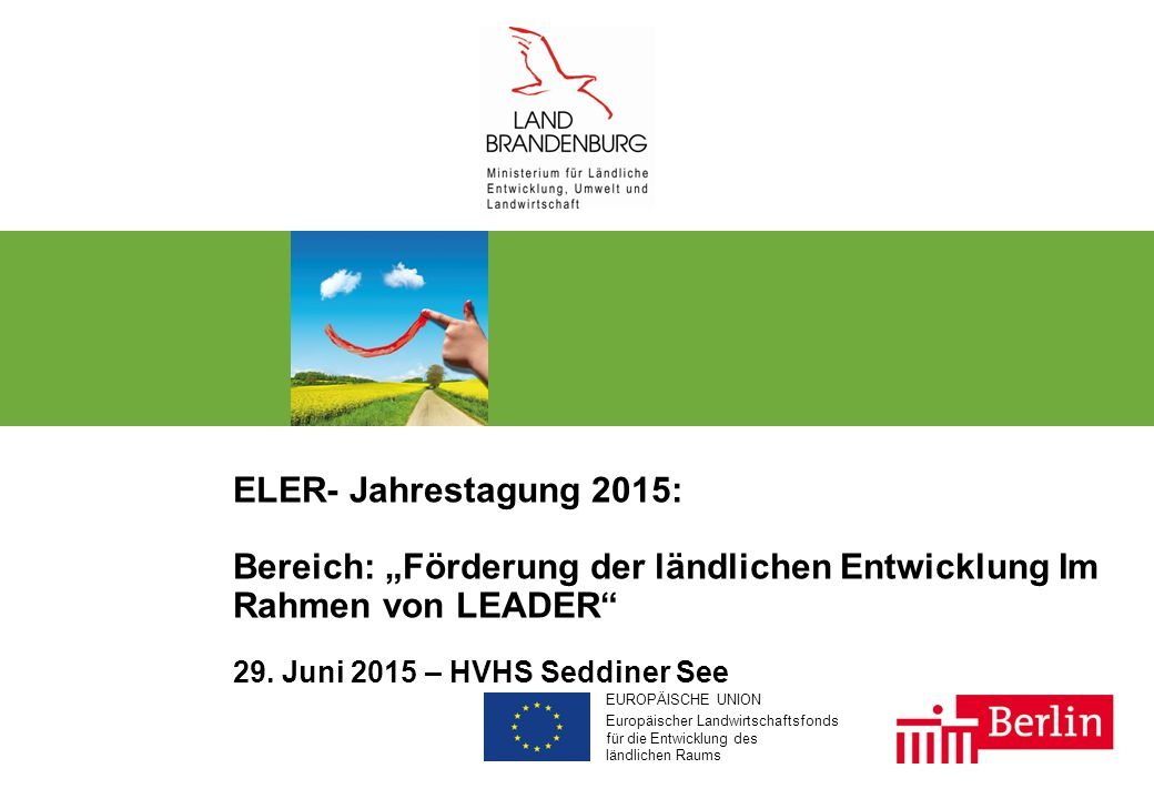 """EUROPÄISCHE UNION Europäischer Landwirtschaftsfonds für die Entwicklung des ländlichen Raums ELER- Jahrestagung 2015: Bereich: """"Förderung der ländlichen Entwicklung Im Rahmen von LEADER 29."""