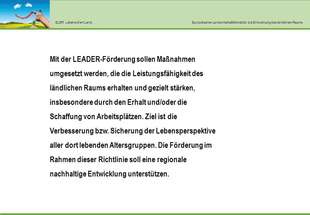 ELER. LebensWert Land.Europäischer Landwirtschaftsfonds für die Entwicklung des ländlichen Raums Mit der LEADER-Förderung sollen Maßnahmen umgesetzt w