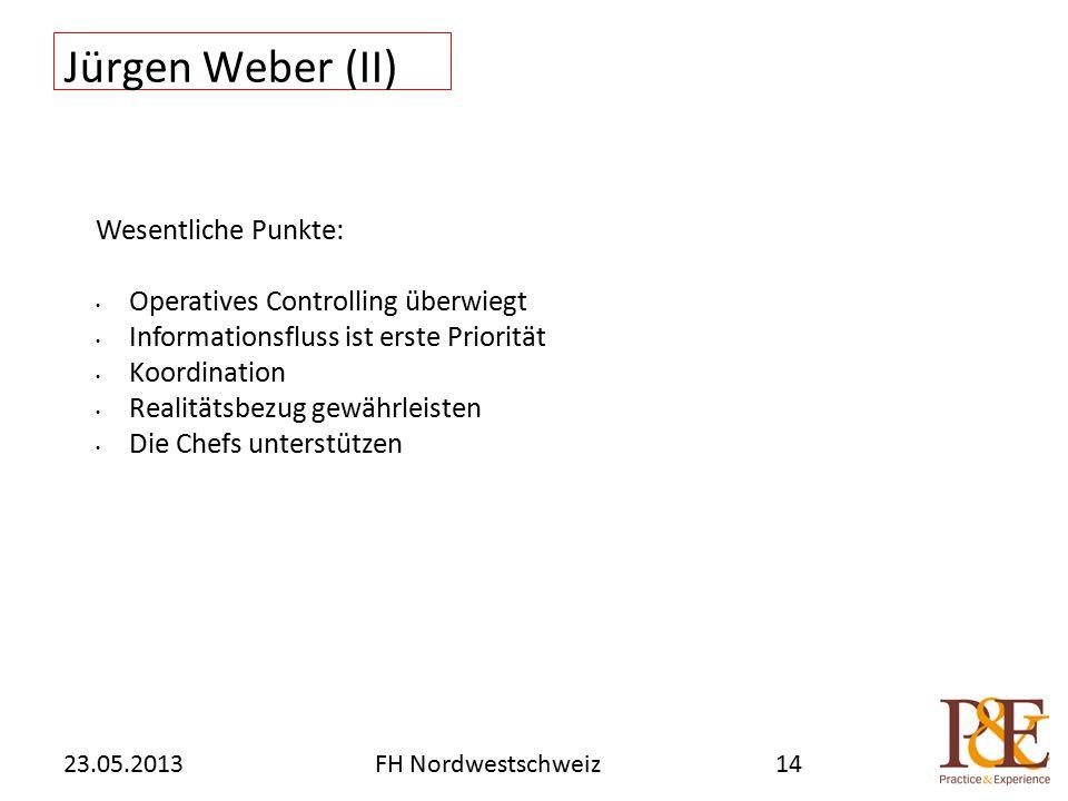Jürgen Weber (II) 23.05.2013FH Nordwestschweiz14 Wesentliche Punkte: Operatives Controlling überwiegt Informationsfluss ist erste Priorität Koordination Realitätsbezug gewährleisten Die Chefs unterstützen