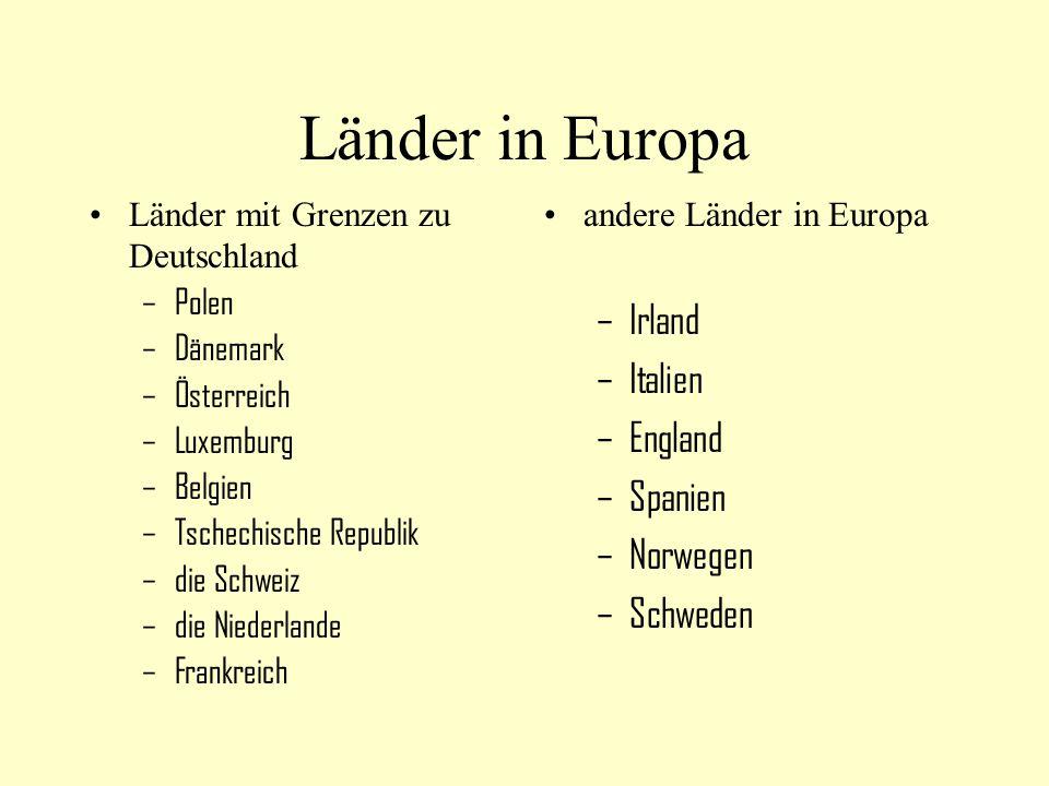 Länder in Europa Länder mit Grenzen zu Deutschland –Polen –Dänemark –Österreich –Luxemburg –Belgien –Tschechische Republik –die Schweiz –die Niederlan
