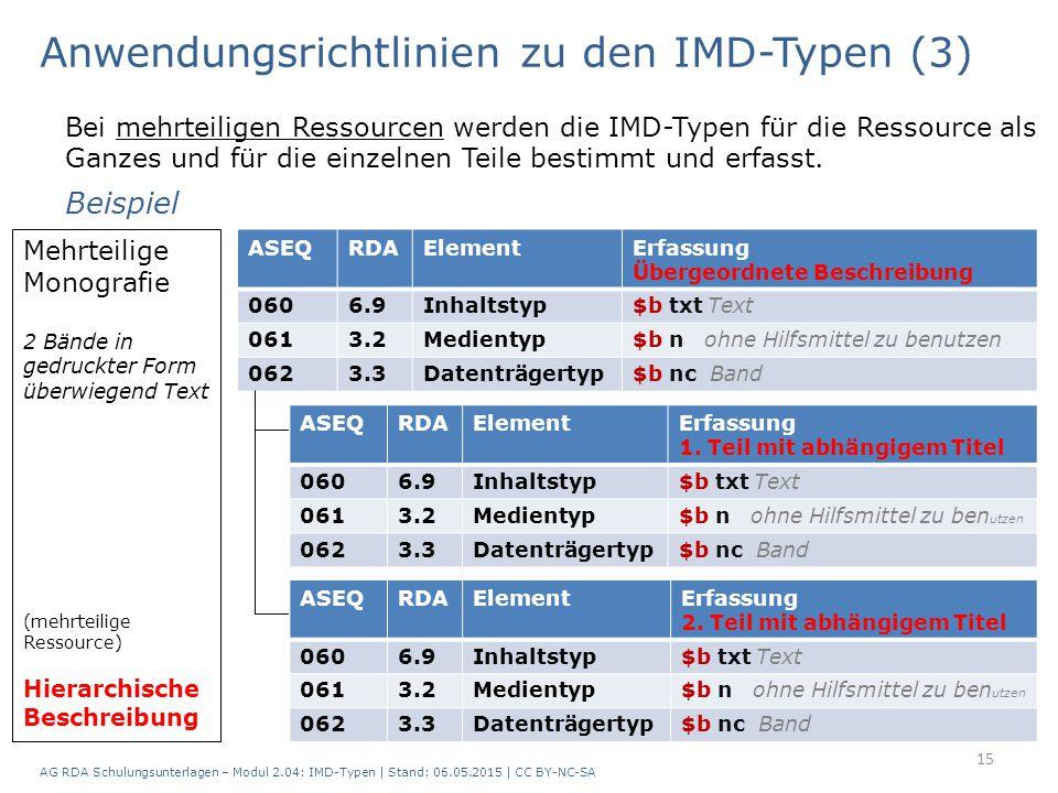 Anwendungsrichtlinien zu den IMD-Typen (3) Bei mehrteiligen Ressourcen werden die IMD-Typen für die Ressource als Ganzes und für die einzelnen Teile bestimmt und erfasst.