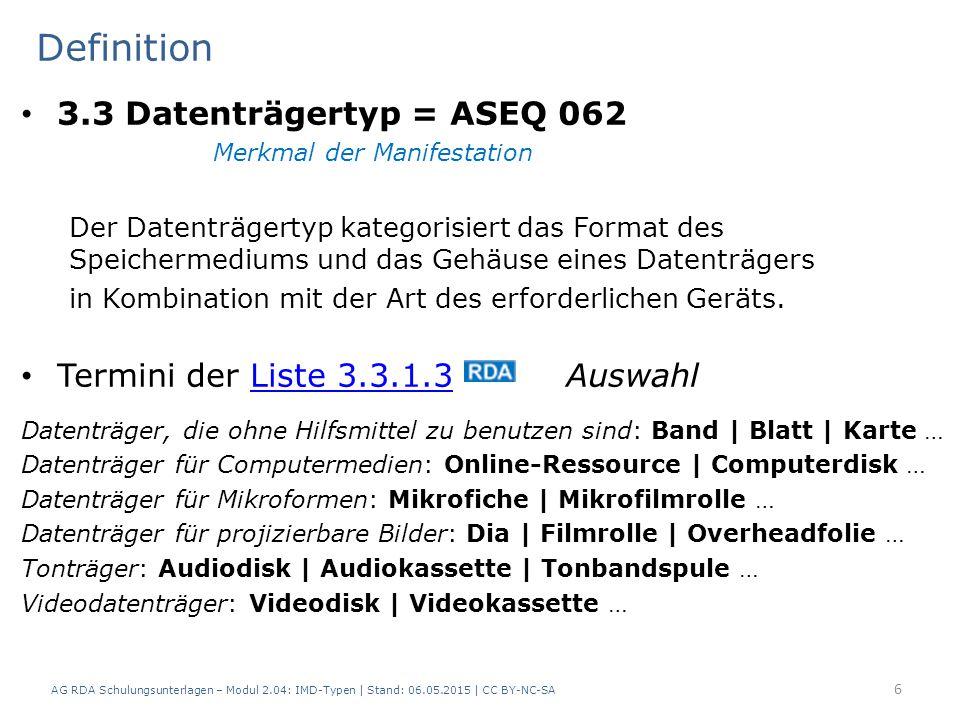 Definition 3.3 Datenträgertyp = ASEQ 062 Merkmal der Manifestation Der Datenträgertyp kategorisiert das Format des Speichermediums und das Gehäuse eines Datenträgers in Kombination mit der Art des erforderlichen Geräts.