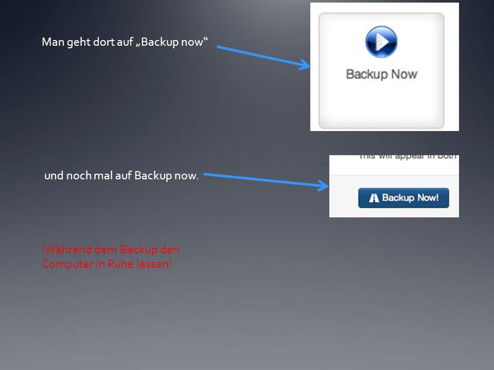 """Man geht dort auf """"Backup now und noch mal auf Backup now."""
