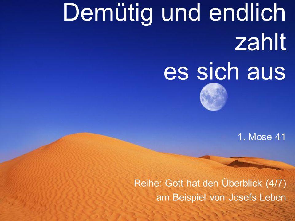 Demütig und endlich zahlt es sich aus Reihe: Gott hat den Überblick (4/7) am Beispiel von Josefs Leben 1. Mose 41