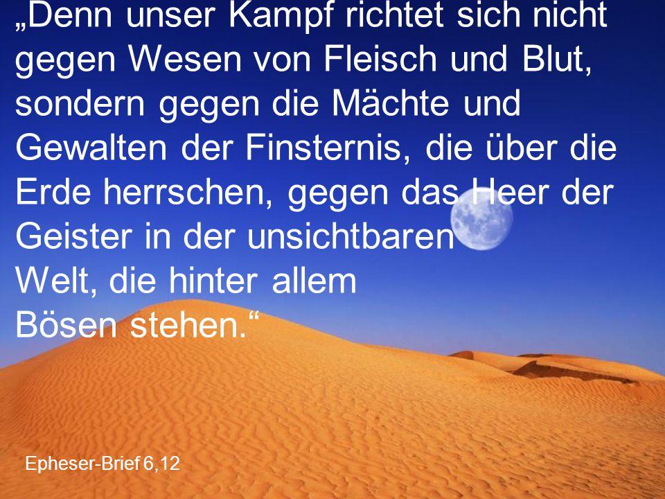 """Epheser-Brief 6,12 """"Denn unser Kampf richtet sich nicht gegen Wesen von Fleisch und Blut, sondern gegen die Mächte und Gewalten der Finsternis, die üb"""