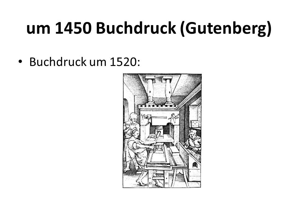 um 1450 Buchdruck (Gutenberg) Buchdruck um 1520: