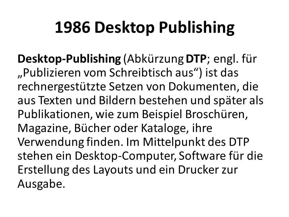 """1986 Desktop Publishing Desktop-Publishing (Abkürzung DTP; engl. für """"Publizieren vom Schreibtisch aus"""") ist das rechnergestützte Setzen von Dokumente"""