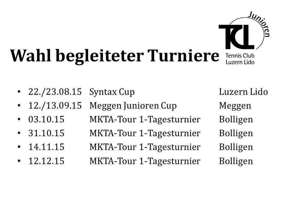 Wahl begleiteter Turniere 22./23.08.15 Syntax Cup Luzern Lido 12./13.09.15 Meggen Junioren CupMeggen 03.10.15MKTA-Tour 1-TagesturnierBolligen 31.10.15MKTA-Tour 1-TagesturnierBolligen 14.11.15MKTA-Tour 1-TagesturnierBolligen 12.12.15MKTA-Tour 1-TagesturnierBolligen