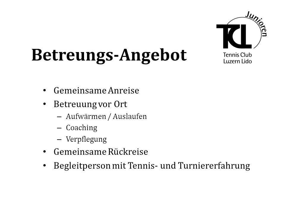 Betreungs-Angebot Gemeinsame Anreise Betreuung vor Ort – Aufwärmen / Auslaufen – Coaching – Verpflegung Gemeinsame Rückreise Begleitperson mit Tennis- und Turniererfahrung