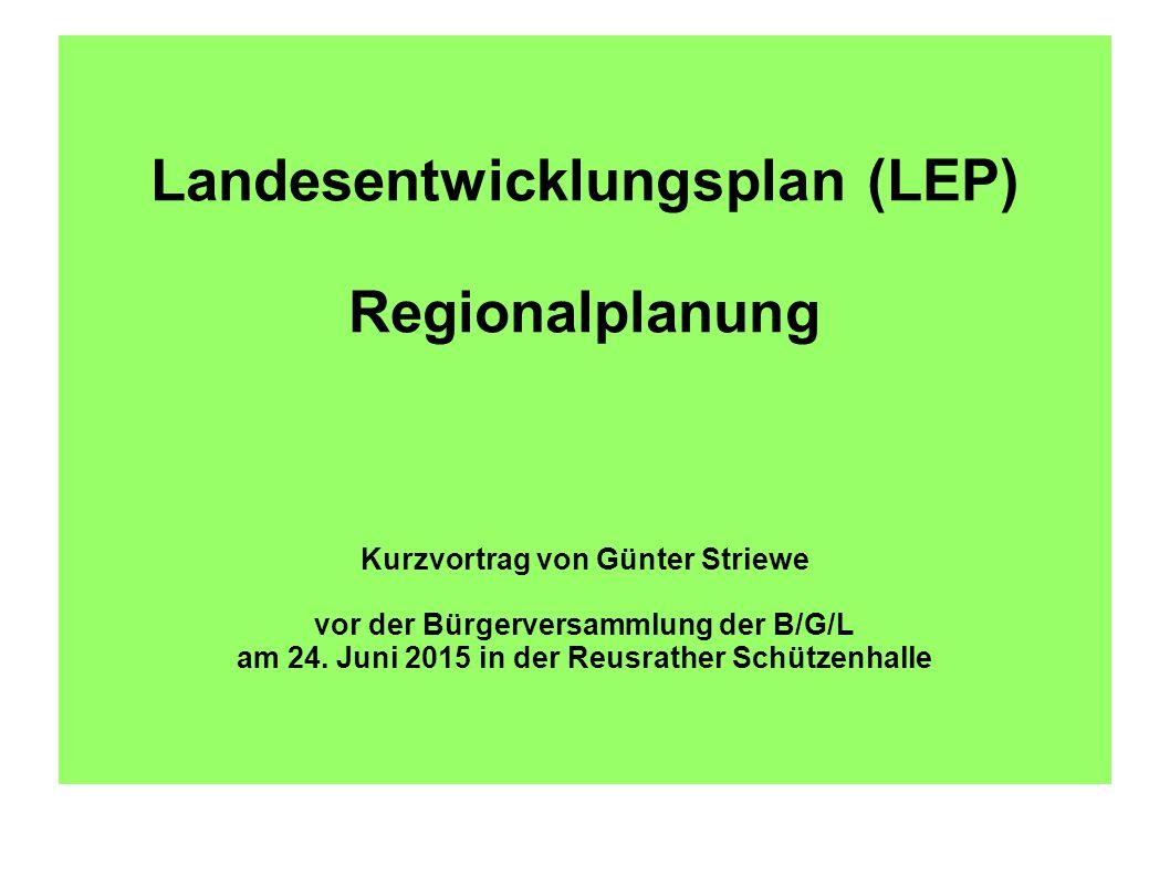 Landesentwicklungsplan (LEP) Regionalplanung Kurzvortrag von Günter Striewe vor der Bürgerversammlung der B/G/L am 24.