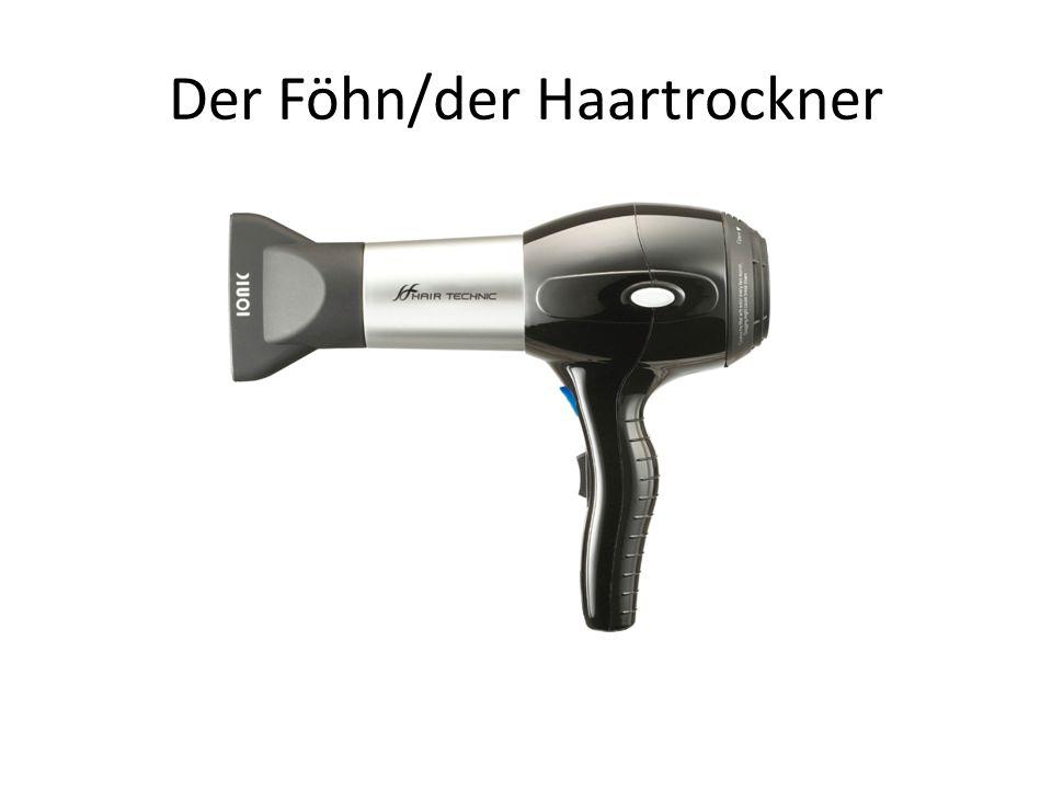 Der Föhn/der Haartrockner