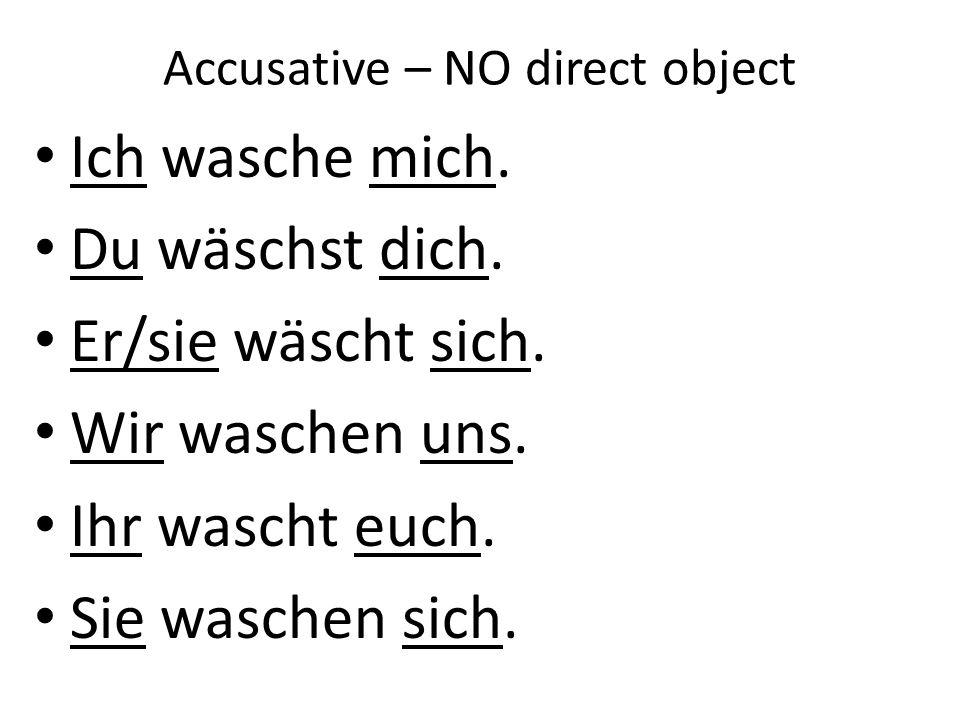 Accusative – NO direct object Ich wasche mich.Du wäschst dich.