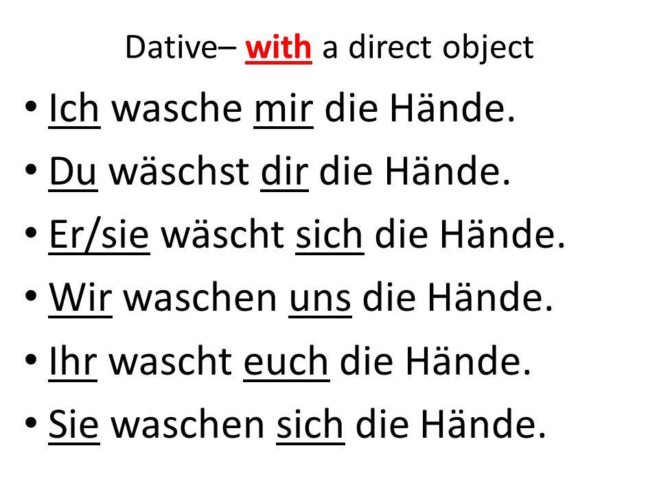 Dative– with a direct object Ich wasche mir die Hände.