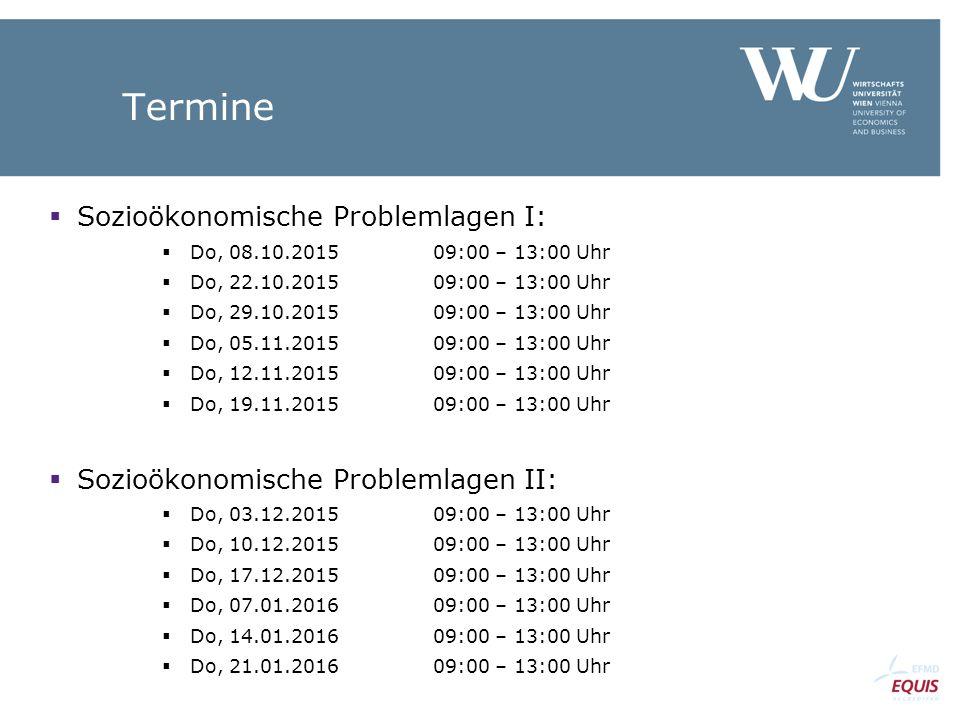 Termine  Sozioökonomische Problemlagen I:  Do, 08.10.201509:00 – 13:00 Uhr  Do, 22.10.201509:00 – 13:00 Uhr  Do, 29.10.201509:00 – 13:00 Uhr  Do,