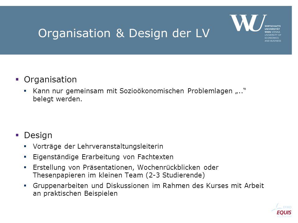 """Organisation & Design der LV  Organisation  Kann nur gemeinsam mit Sozioökonomischen Problemlagen """".."""" belegt werden.  Design  Vorträge der Lehrve"""