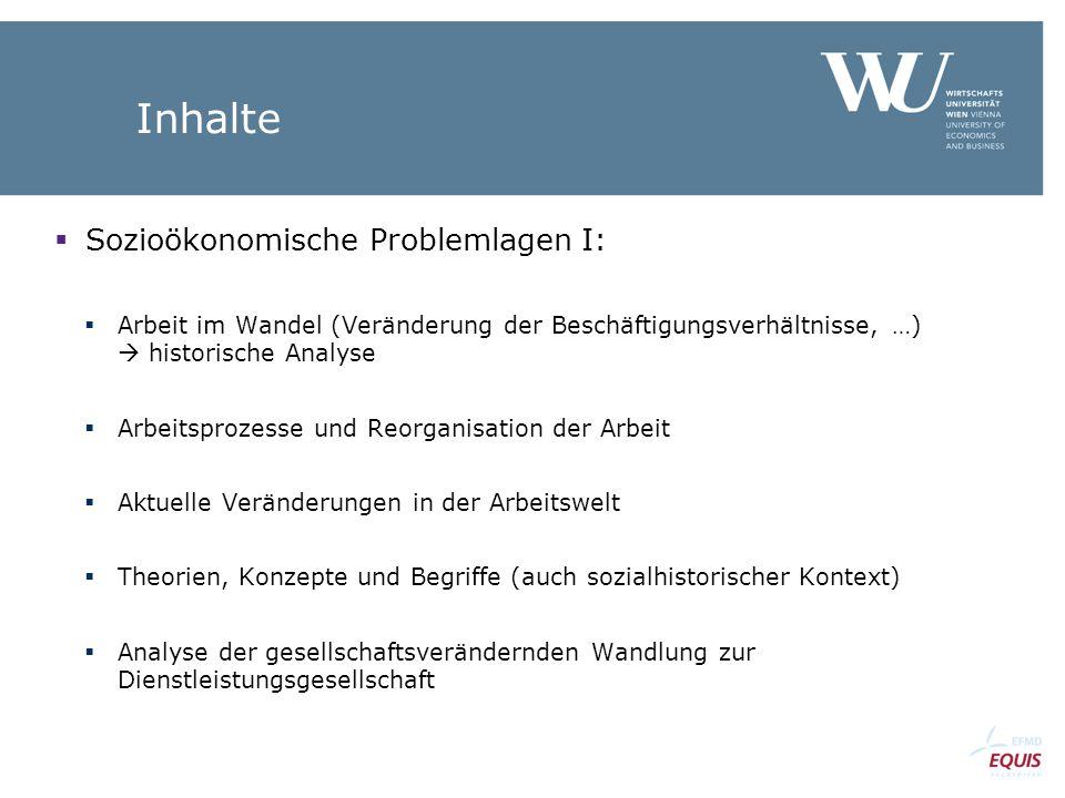 Inhalte  Sozioökonomische Problemlagen I:  Arbeit im Wandel (Veränderung der Beschäftigungsverhältnisse, …)  historische Analyse  Arbeitsprozesse