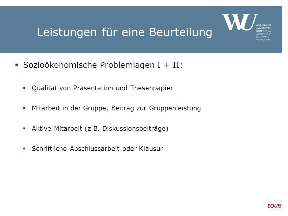 Leistungen für eine Beurteilung  Sozioökonomische Problemlagen I + II:  Qualität von Präsentation und Thesenpapier  Mitarbeit in der Gruppe, Beitra
