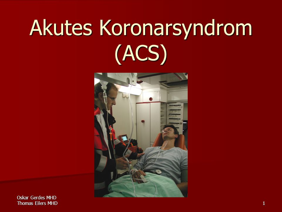Oskar Gerdes MHD Thomas Eilers MHD 1 Akutes Koronarsyndrom (ACS)