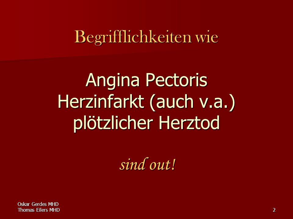 Oskar Gerdes MHD Thomas Eilers MHD2 Begrifflichkeiten wie Angina Pectoris Herzinfarkt (auch v.a.) plötzlicher Herztod sind out!