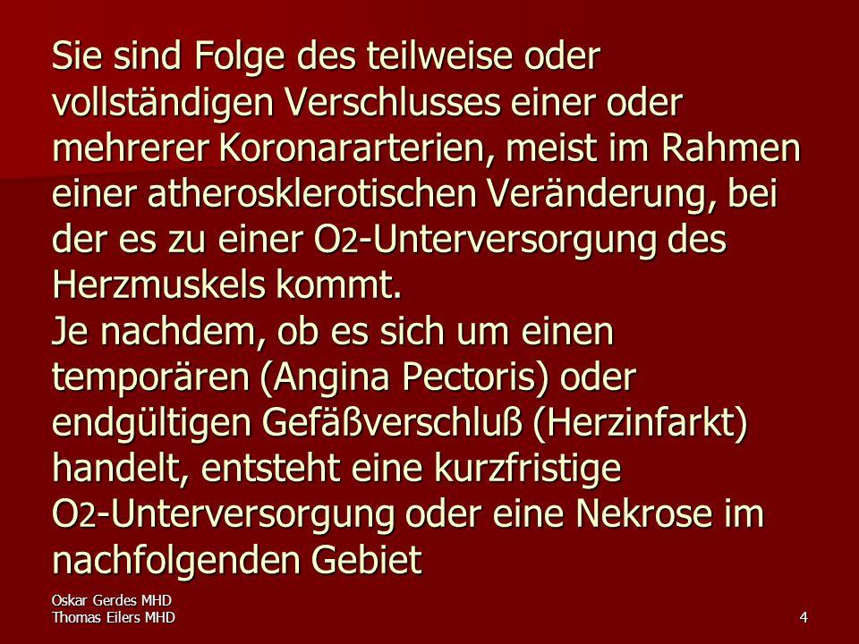 Oskar Gerdes MHD Thomas Eilers MHD4 Sie sind Folge des teilweise oder vollständigen Verschlusses einer oder mehrerer Koronararterien, meist im Rahmen